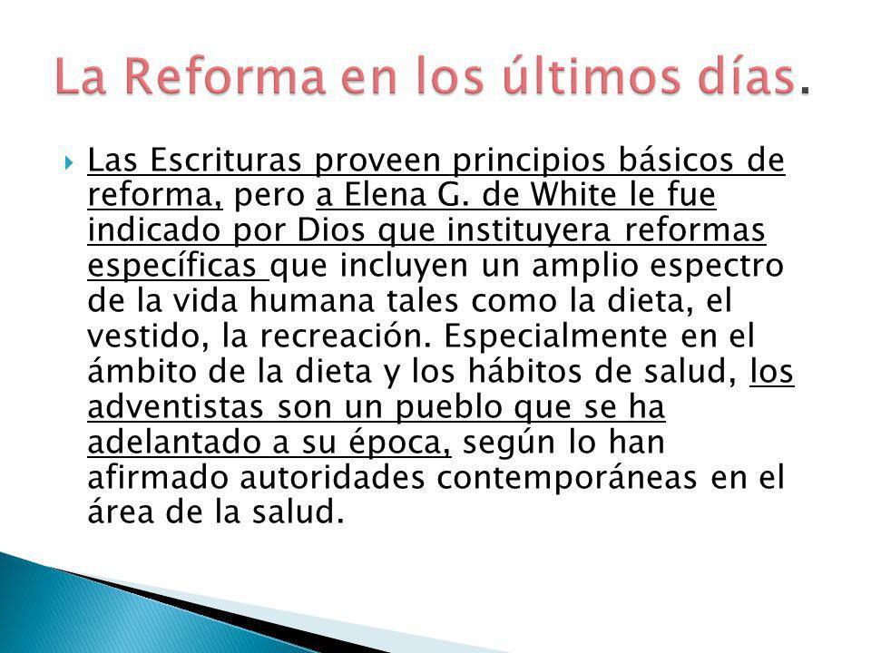 Las Escrituras proveen principios básicos de reforma, pero a Elena G. de White le fue indicado por Dios que instituyera reformas específicas que inclu