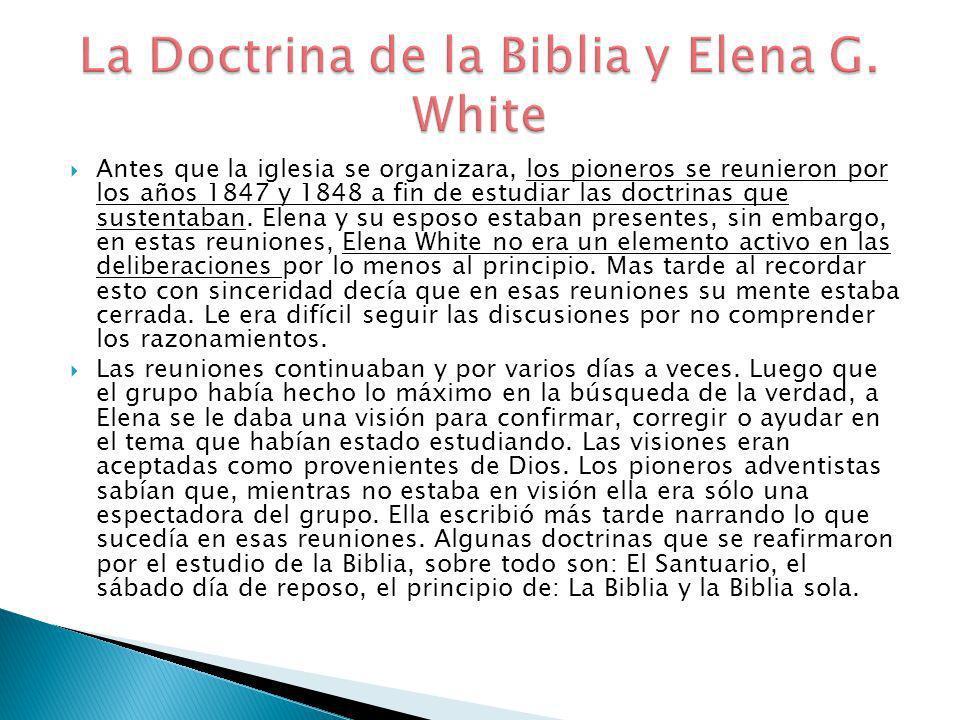 Antes que la iglesia se organizara, los pioneros se reunieron por los años 1847 y 1848 a fin de estudiar las doctrinas que sustentaban. Elena y su esp