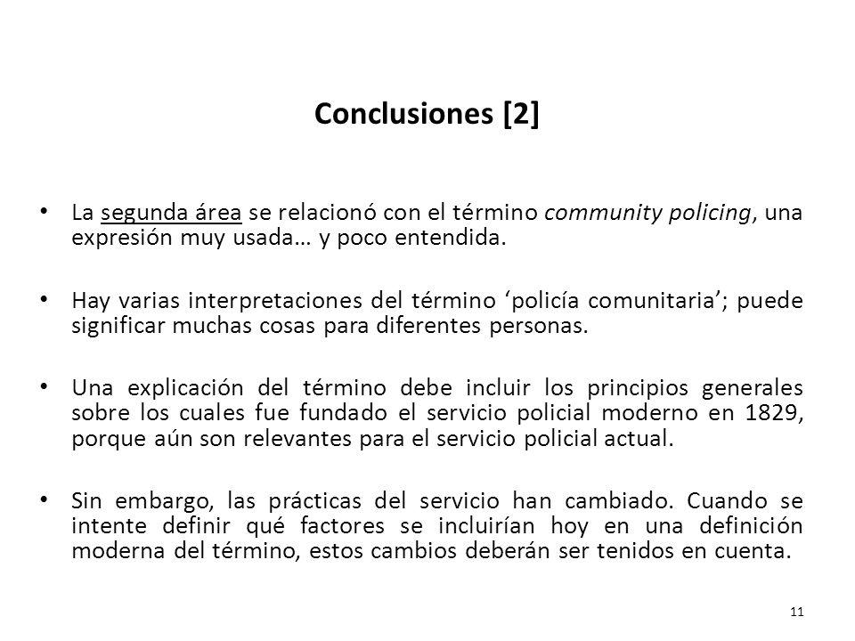 Conclusiones [2] La segunda área se relacionó con el término community policing, una expresión muy usada… y poco entendida. Hay varias interpretacione