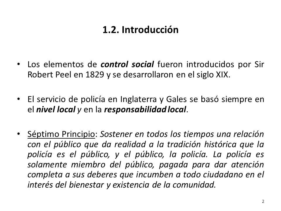 1.2. Introducción Los elementos de control social fueron introducidos por Sir Robert Peel en 1829 y se desarrollaron en el siglo XIX. El servicio de p