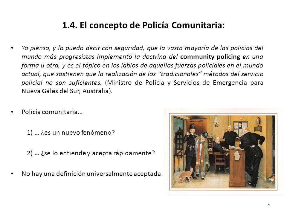 1.4. El concepto de Policía Comunitaria: Yo pienso, y lo puedo decir con seguridad, que la vasta mayoría de las policías del mundo más progresistas im
