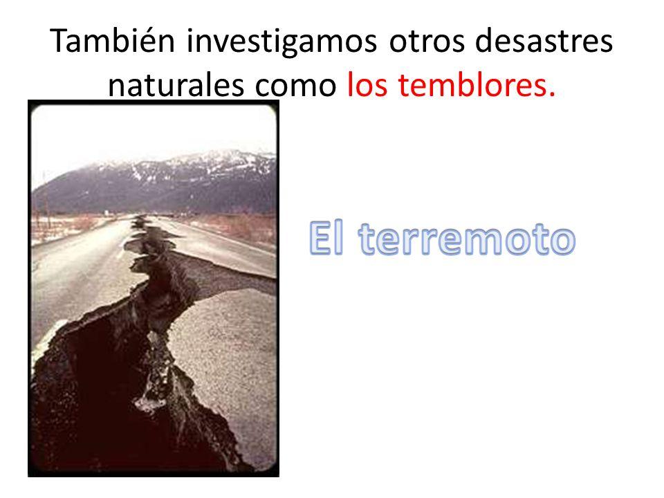 También investigamos otros desastres naturales como los temblores.