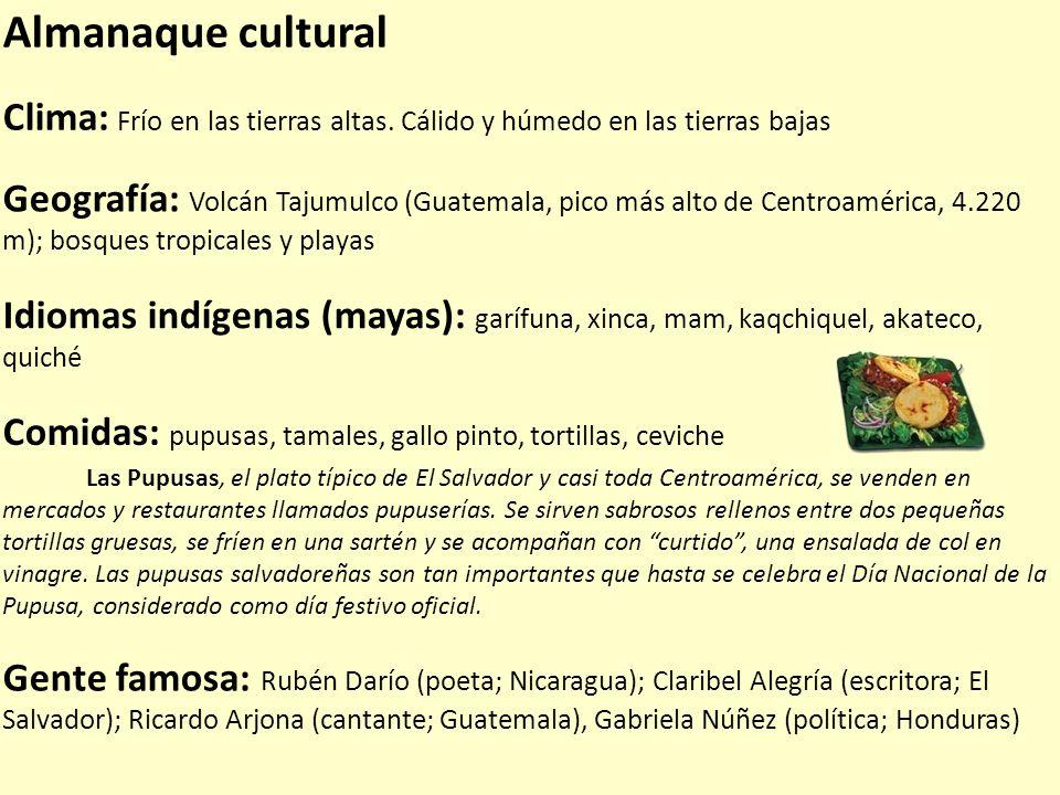 Almanaque cultural Clima: Frío en las tierras altas. Cálido y húmedo en las tierras bajas Geografía: Volcán Tajumulco (Guatemala, pico más alto de Cen