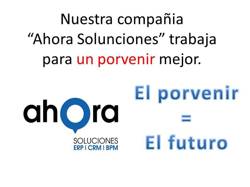 Nuestra compañia Ahora Solunciones trabaja para un porvenir mejor.