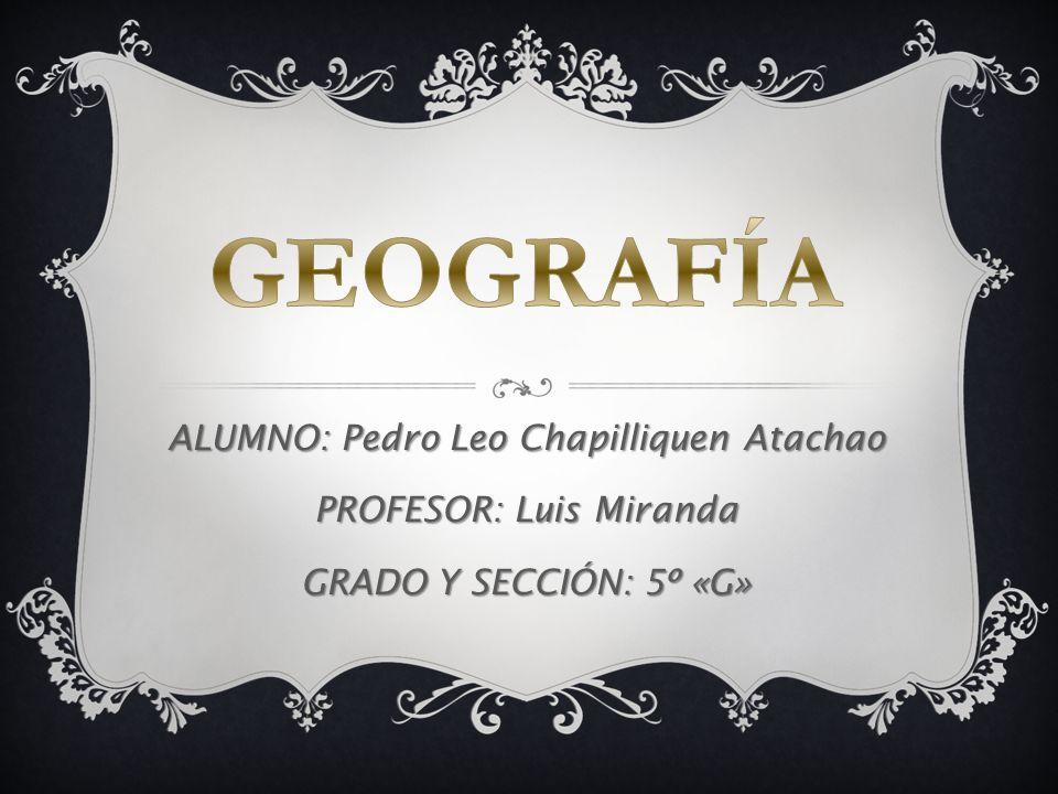 ALUMNO: Pedro Leo Chapilliquen Atachao PROFESOR: Luis Miranda GRADO Y SECCIÓN: 5º «G»
