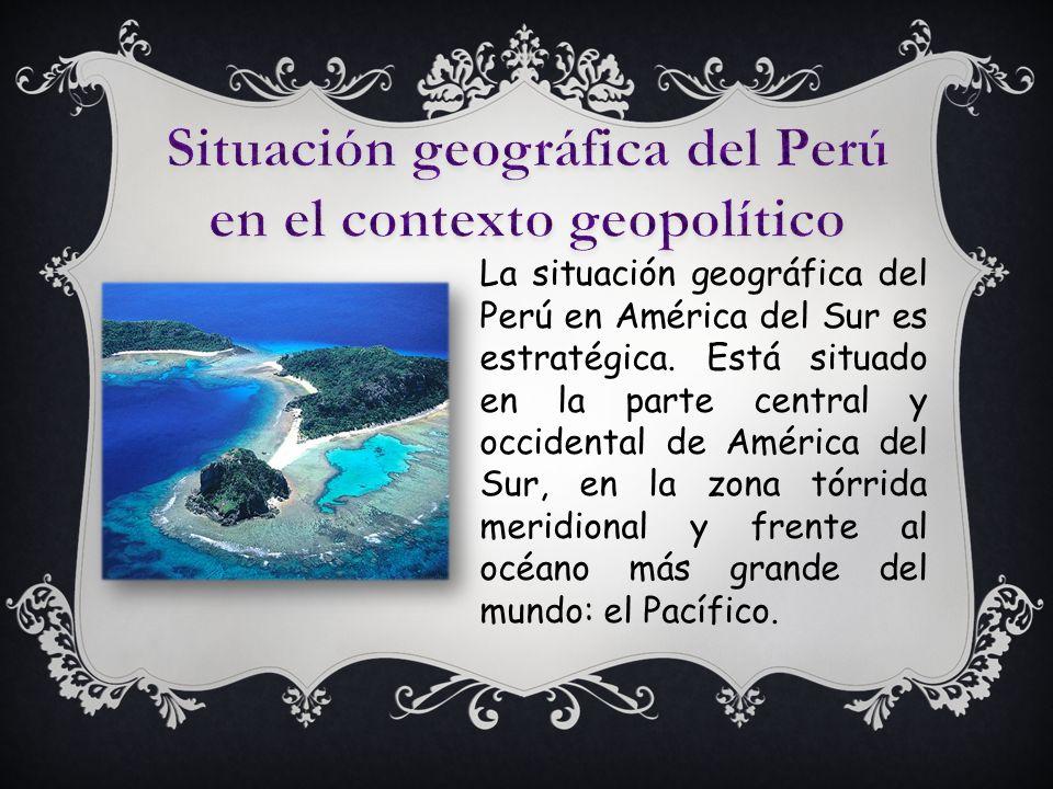 La situación geográfica del Perú en América del Sur es estratégica.