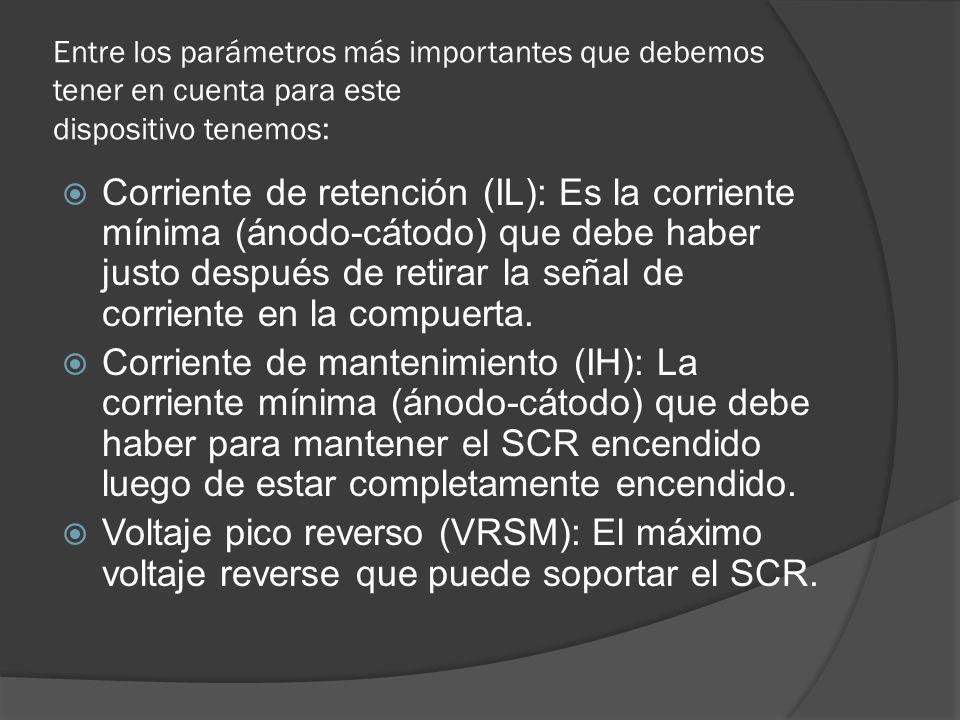 Entre los parámetros más importantes que debemos tener en cuenta para este dispositivo tenemos: Corriente de retención (IL): Es la corriente mínima (á