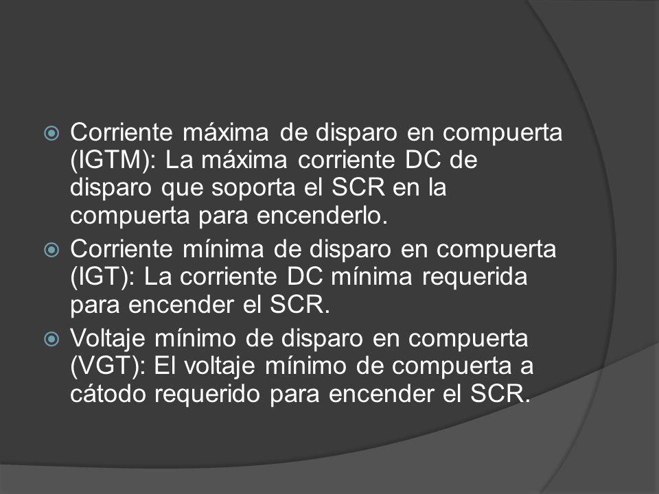 Corriente máxima de disparo en compuerta (IGTM): La máxima corriente DC de disparo que soporta el SCR en la compuerta para encenderlo. Corriente mínim