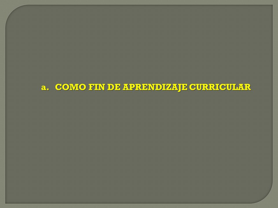 a.COMO FIN DE APRENDIZAJE CURRICULAR