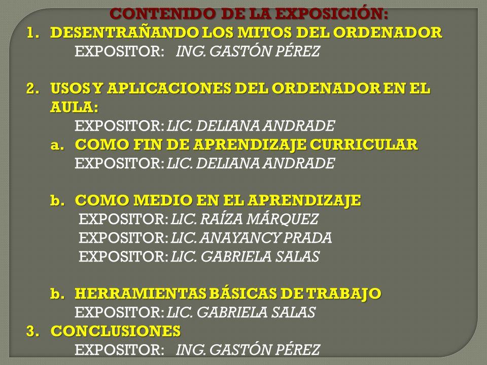 CONTENIDO DE LA EXPOSICIÓN: 1.DESENTRAÑANDO LOS MITOS DEL ORDENADOR EXPOSITOR: ING.