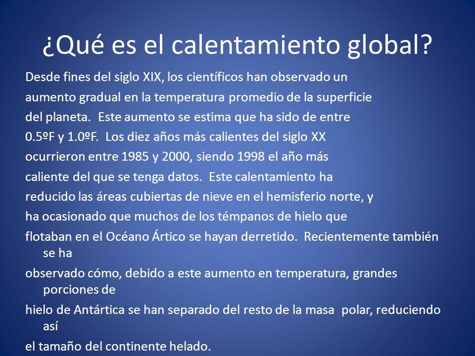 Las consecuencias Clima - El calentamiento global ha ocasionado un aumento en la temperatura promedio de la superficie de la Tierra.