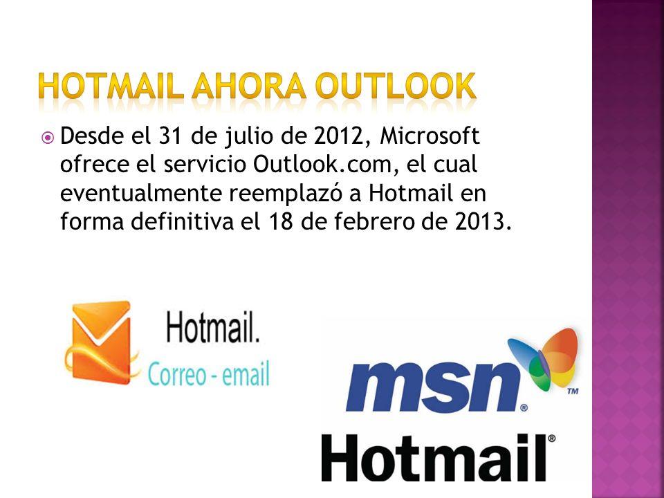Desde el 31 de julio de 2012, Microsoft ofrece el servicio Outlook.com, el cual eventualmente reemplazó a Hotmail en forma definitiva el 18 de febrero de 2013.