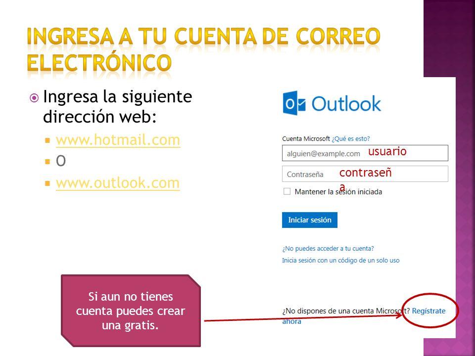Ingresa la siguiente dirección web: www.hotmail.com O www.outlook.com Si aun no tienes cuenta puedes crear una gratis.