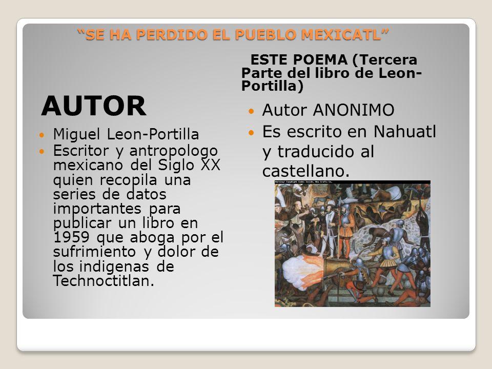SE HA PERDIDO EL PUEBLO MEXICATL SE HA PERDIDO EL PUEBLO MEXICATL AUTOR ESTE POEMA (Tercera Parte del libro de Leon- Portilla) Miguel Leon-Portilla Es