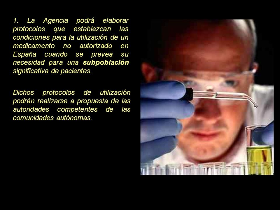 El Artículo 19 del Real Decreto 1015/2009, de 19 de junio establece un Procedimiento para el acceso a medicamentos no autorizados en España a través de un protocolo de utilización.