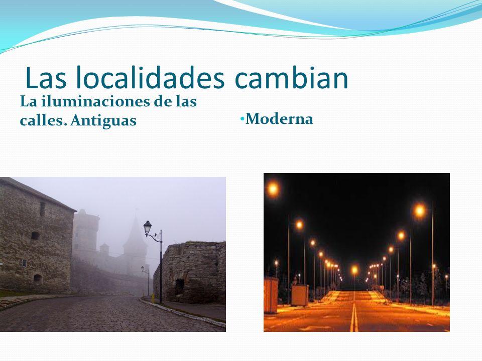 Las localidades cambian La iluminaciones de las calles. Antiguas Moderna