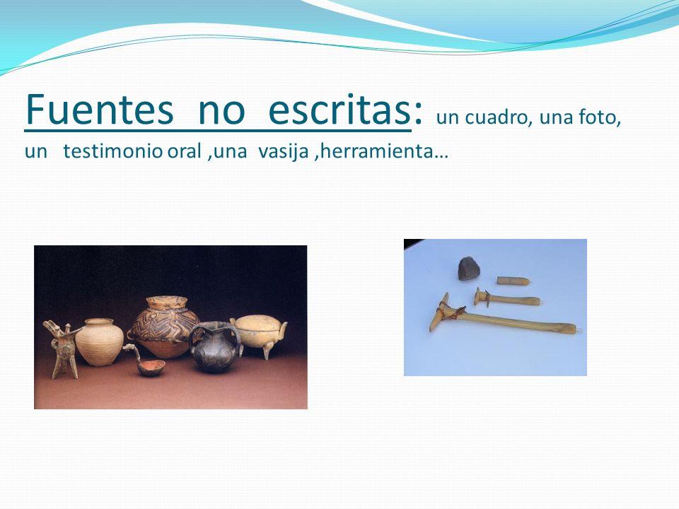 Fuentes no escritas: un cuadro, una foto, un testimonio oral,una vasija,herramienta…
