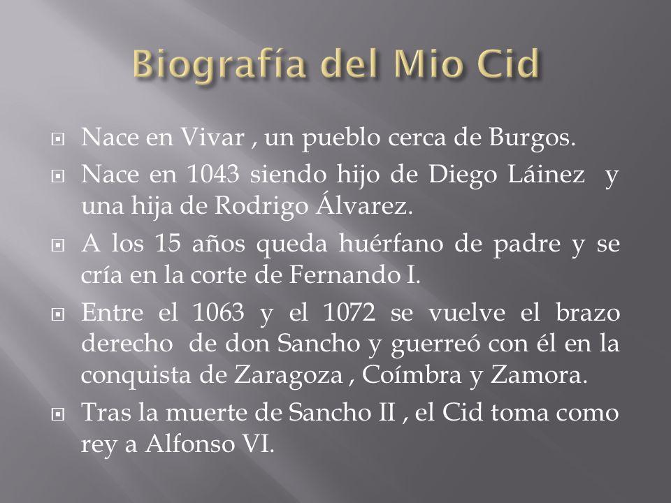 Nace en Vivar, un pueblo cerca de Burgos. Nace en 1043 siendo hijo de Diego Láinez y una hija de Rodrigo Álvarez. A los 15 años queda huérfano de padr