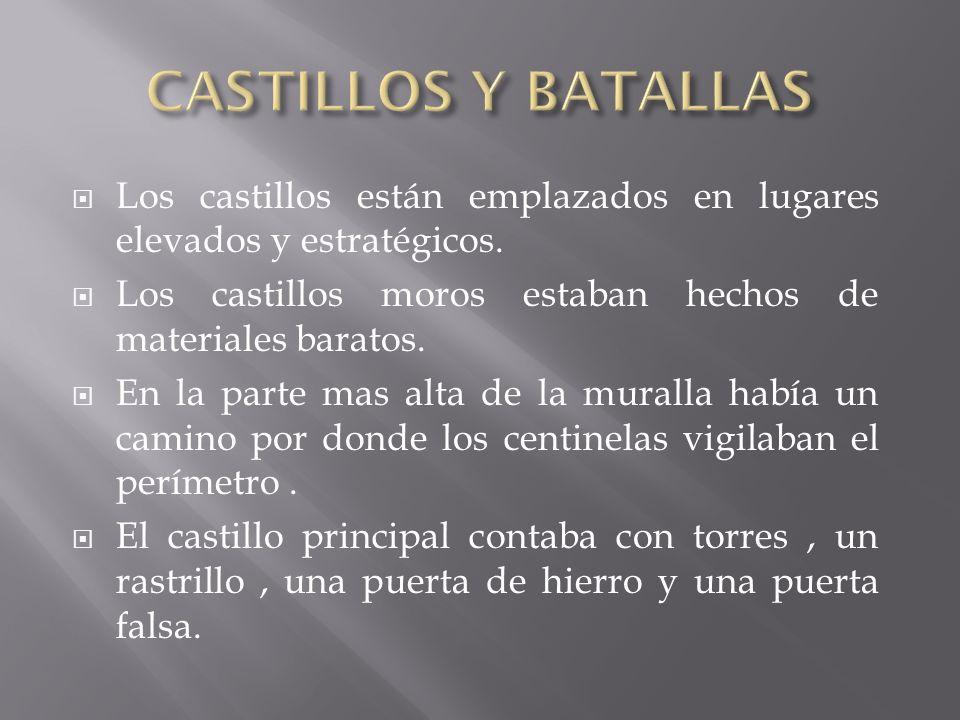 Los castillos están emplazados en lugares elevados y estratégicos. Los castillos moros estaban hechos de materiales baratos. En la parte mas alta de l