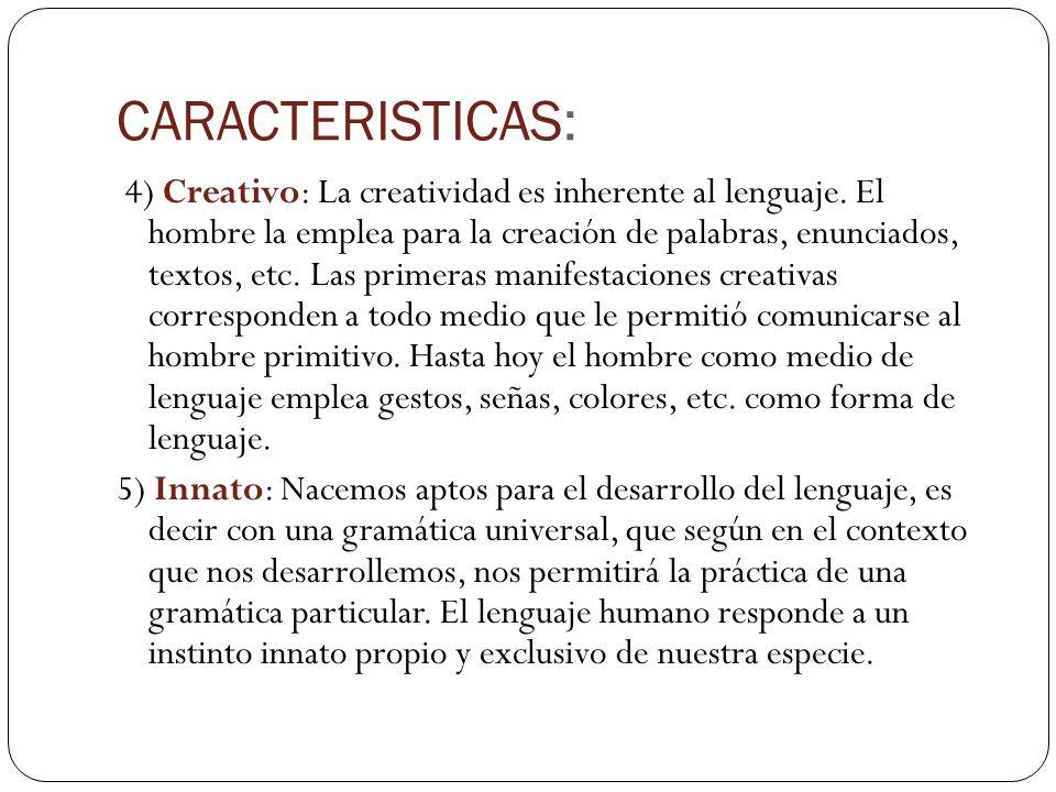 CARACTERISTICAS: 4) Creativo: La creatividad es inherente al lenguaje. El hombre la emplea para la creación de palabras, enunciados, textos, etc. Las