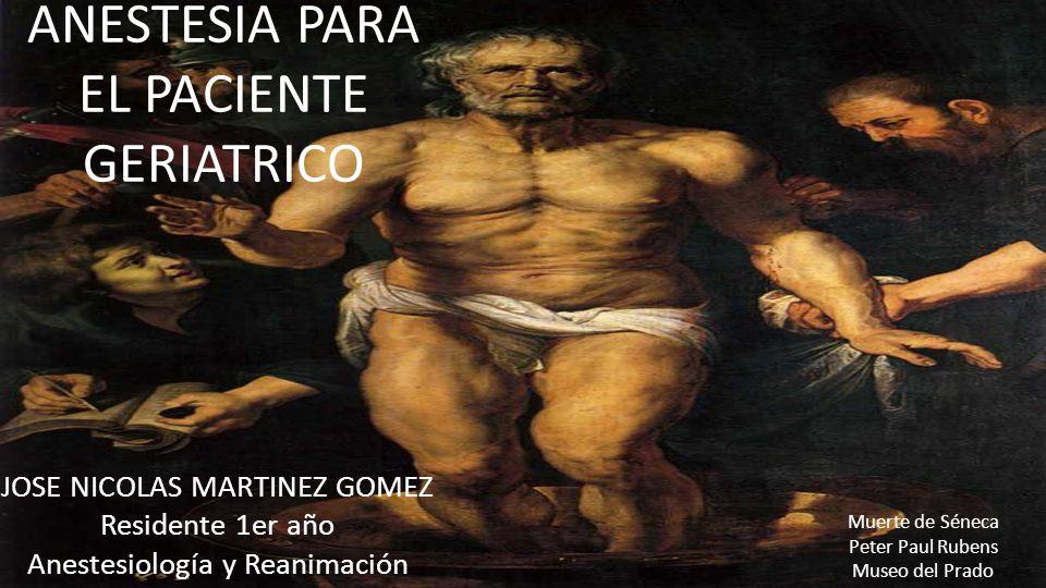 ANESTESIA PARA EL PACIENTE GERIATRICO JOSE NICOLAS MARTINEZ GOMEZ Residente 1er año Anestesiología y Reanimación Muerte de Séneca Peter Paul Rubens Mu