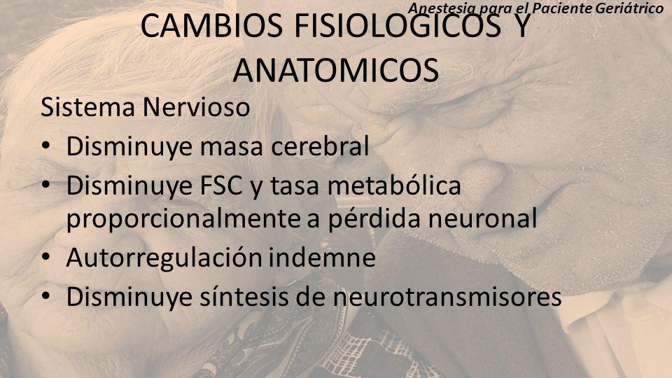 CAMBIOS FISIOLOGICOS Y ANATOMICOS Sistema Nervioso Disminuye masa cerebral Disminuye FSC y tasa metabólica proporcionalmente a pérdida neuronal Autorr