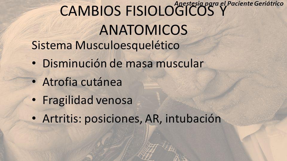 CAMBIOS FISIOLOGICOS Y ANATOMICOS Sistema Musculoesquelético Disminución de masa muscular Atrofia cutánea Fragilidad venosa Artritis: posiciones, AR,