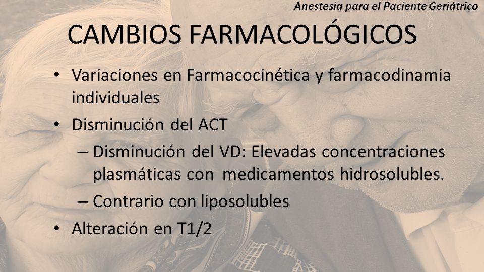 CAMBIOS FARMACOLÓGICOS Variaciones en Farmacocinética y farmacodinamia individuales Disminución del ACT – Disminución del VD: Elevadas concentraciones