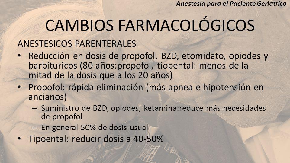 ANESTESICOS PARENTERALES Reducción en dosis de propofol, BZD, etomidato, opiodes y barbituricos (80 años:propofol, tiopental: menos de la mitad de la