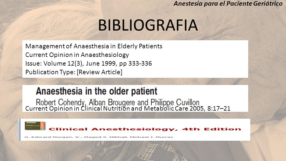 Anestesia para el Paciente Geriátrico BIBLIOGRAFIA Current Opinion in Clinical Nutrition and Metabolic Care 2005, 8:17–21 Management of Anaesthesia in