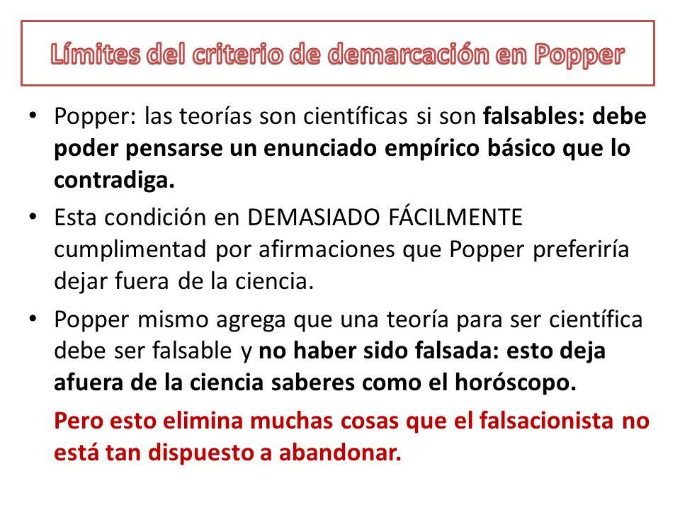 Popper: las teorías son científicas si son falsables: debe poder pensarse un enunciado empírico básico que lo contradiga. Esta condición en DEMASIADO