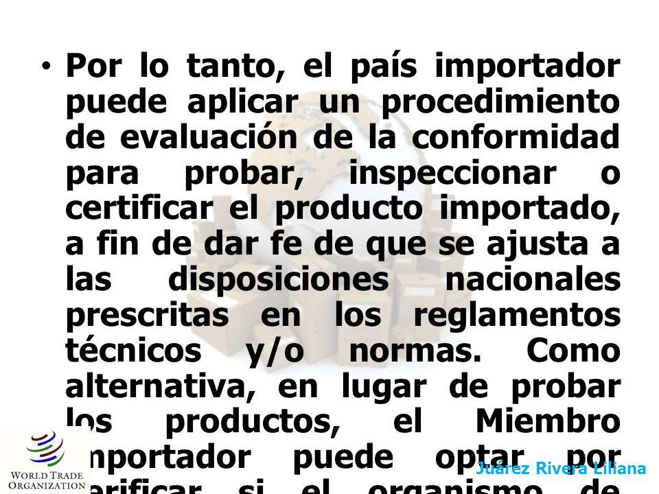 Por lo tanto, el país importador puede aplicar un procedimiento de evaluación de la conformidad para probar, inspeccionar o certificar el producto imp