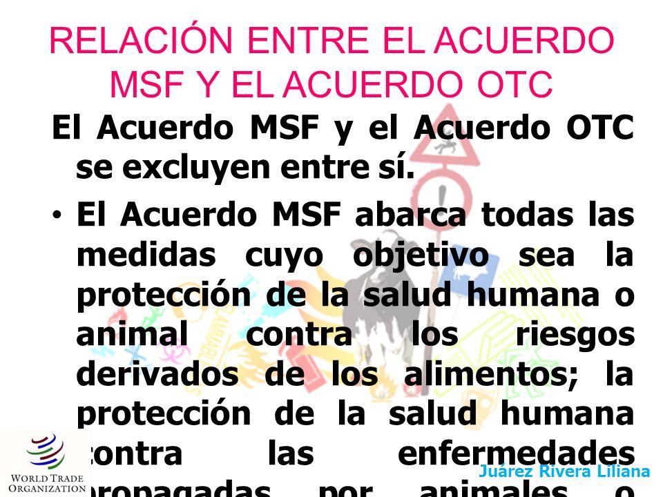 RELACIÓN ENTRE EL ACUERDO MSF Y EL ACUERDO OTC El Acuerdo MSF y el Acuerdo OTC se excluyen entre sí. El Acuerdo MSF abarca todas las medidas cuyo obje