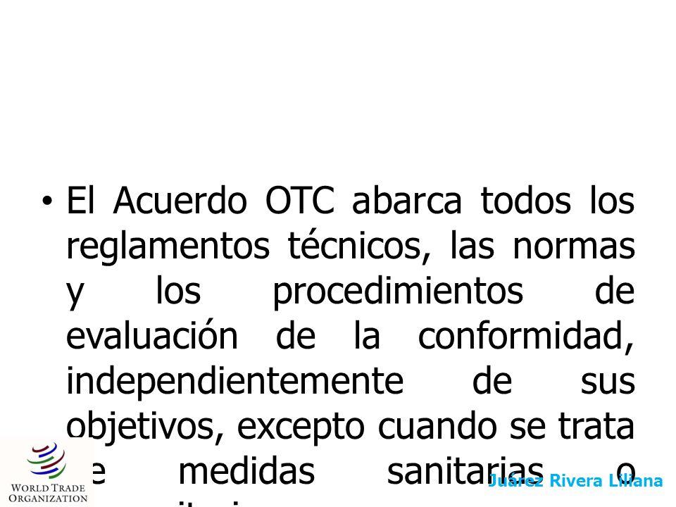 El Acuerdo OTC abarca todos los reglamentos técnicos, las normas y los procedimientos de evaluación de la conformidad, independientemente de sus objet