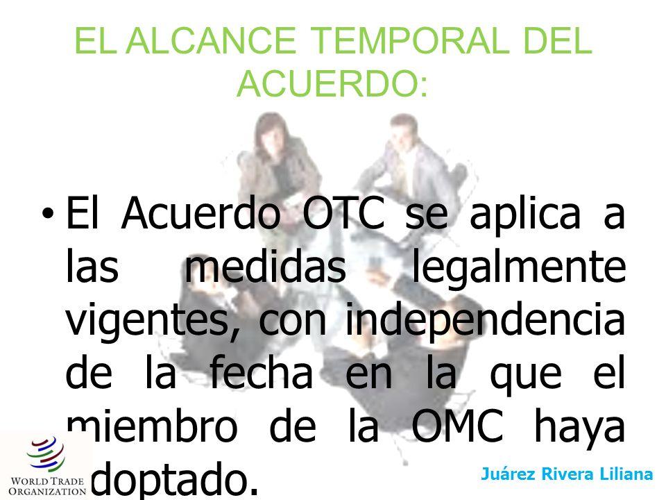 EL ALCANCE TEMPORAL DEL ACUERDO: El Acuerdo OTC se aplica a las medidas legalmente vigentes, con independencia de la fecha en la que el miembro de la