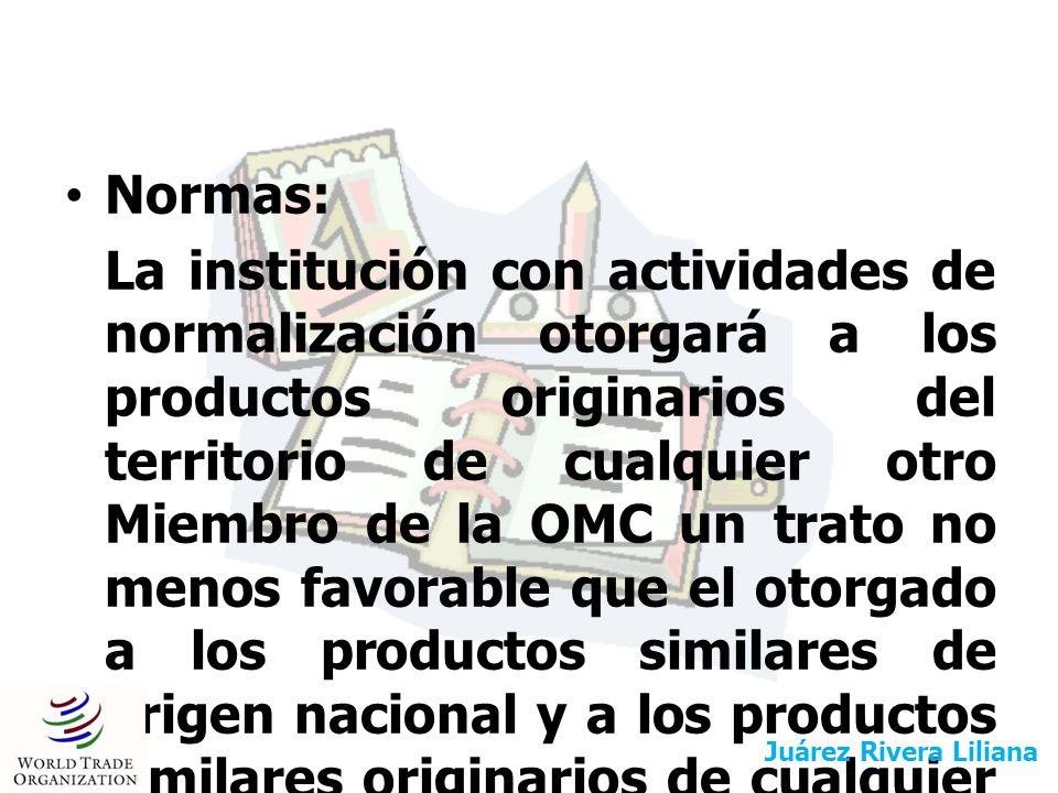 Normas: La institución con actividades de normalización otorgará a los productos originarios del territorio de cualquier otro Miembro de la OMC un tra