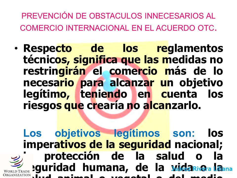 PREVENCIÓN DE OBSTACULOS INNECESARIOS AL COMERCIO INTERNACIONAL EN EL ACUERDO OTC. Respecto de los reglamentos técnicos, significa que las medidas no