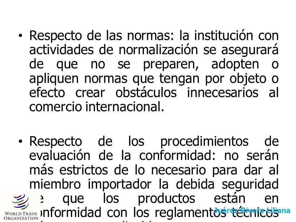 Respecto de las normas: la institución con actividades de normalización se asegurará de que no se preparen, adopten o apliquen normas que tengan por o