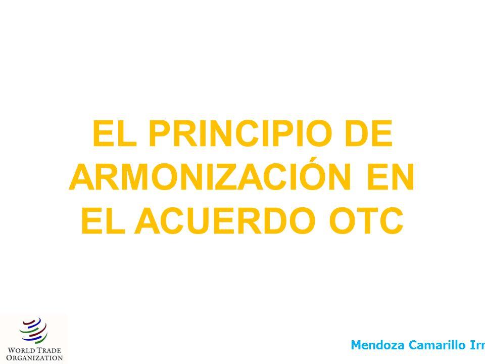 EL PRINCIPIO DE ARMONIZACIÓN EN EL ACUERDO OTC Mendoza Camarillo Irma Berenice
