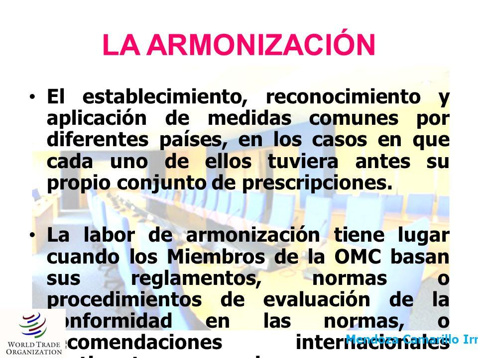 LA ARMONIZACIÓN El establecimiento, reconocimiento y aplicación de medidas comunes por diferentes países, en los casos en que cada uno de ellos tuvier