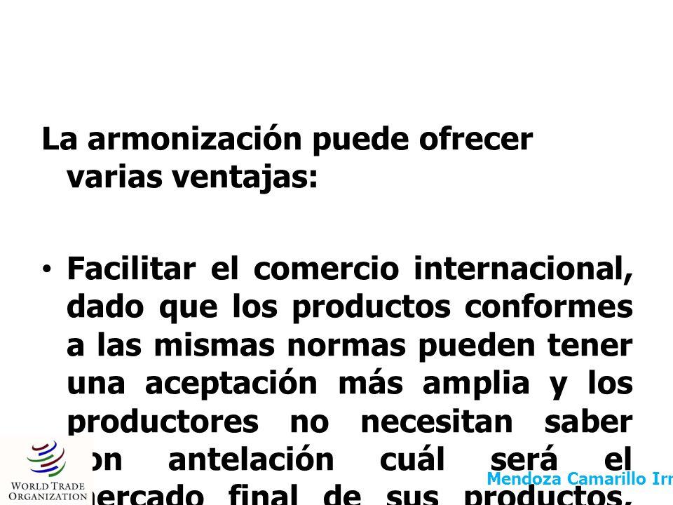 La armonización puede ofrecer varias ventajas: Facilitar el comercio internacional, dado que los productos conformes a las mismas normas pueden tener