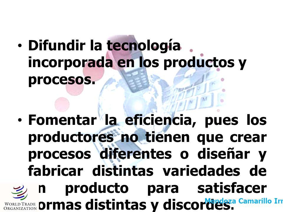 Difundir la tecnología incorporada en los productos y procesos. Fomentar la eficiencia, pues los productores no tienen que crear procesos diferentes o