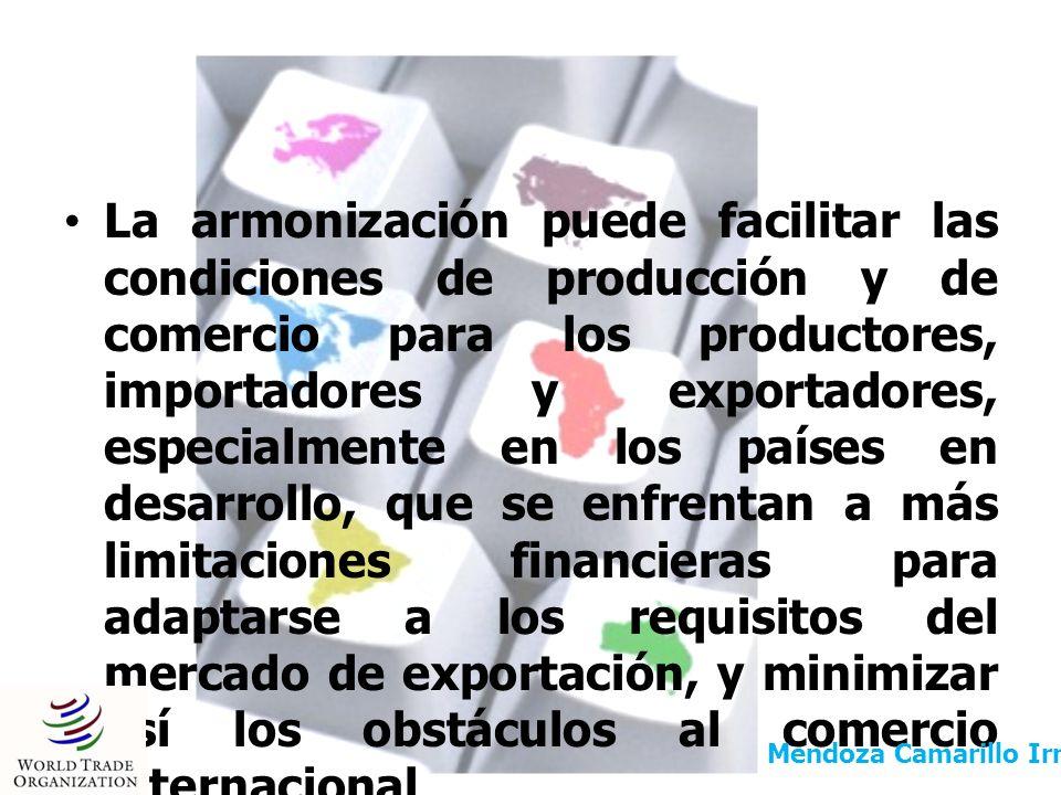 La armonización puede facilitar las condiciones de producción y de comercio para los productores, importadores y exportadores, especialmente en los pa