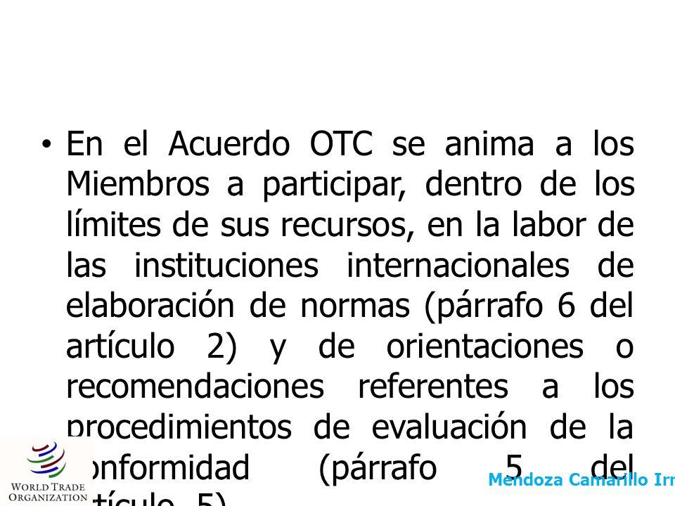 En el Acuerdo OTC se anima a los Miembros a participar, dentro de los límites de sus recursos, en la labor de las instituciones internacionales de ela