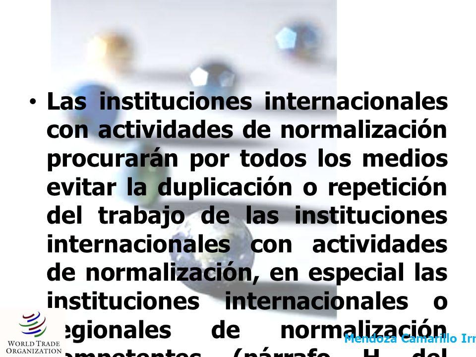 Las instituciones internacionales con actividades de normalización procurarán por todos los medios evitar la duplicación o repetición del trabajo de l