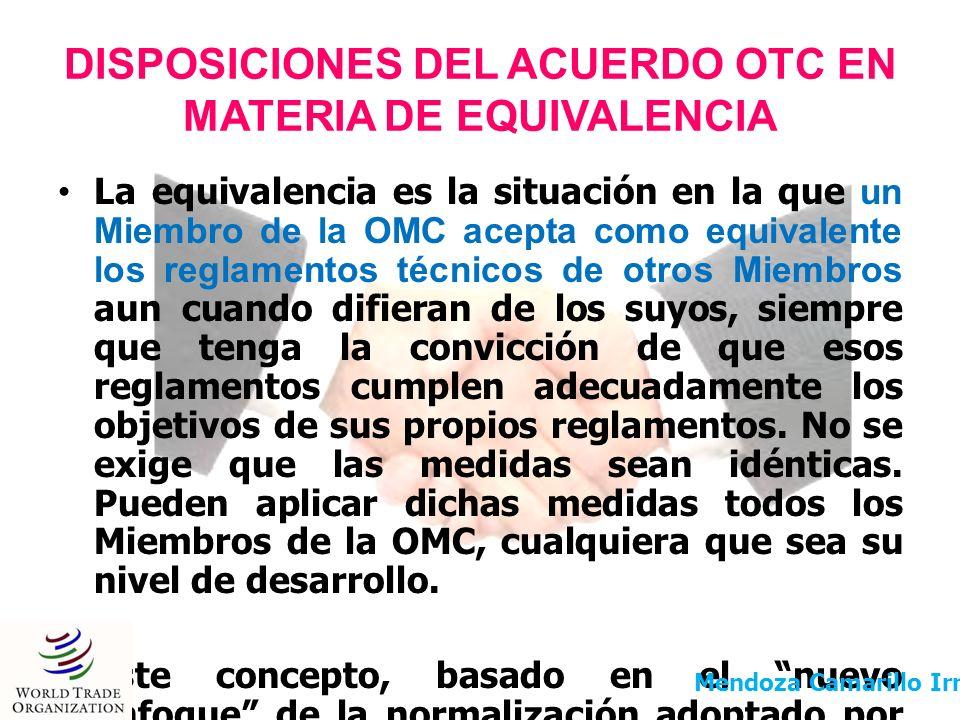 DISPOSICIONES DEL ACUERDO OTC EN MATERIA DE EQUIVALENCIA La equivalencia es la situación en la que un Miembro de la OMC acepta como equivalente los re