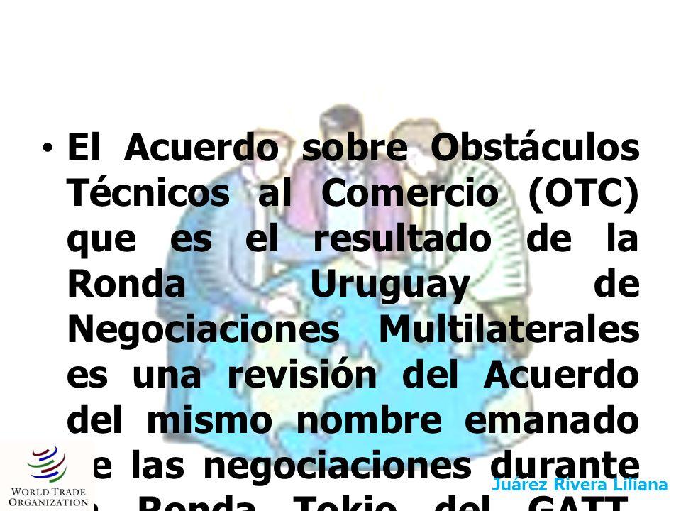 El Acuerdo sobre Obstáculos Técnicos al Comercio (OTC) que es el resultado de la Ronda Uruguay de Negociaciones Multilaterales es una revisión del Acu