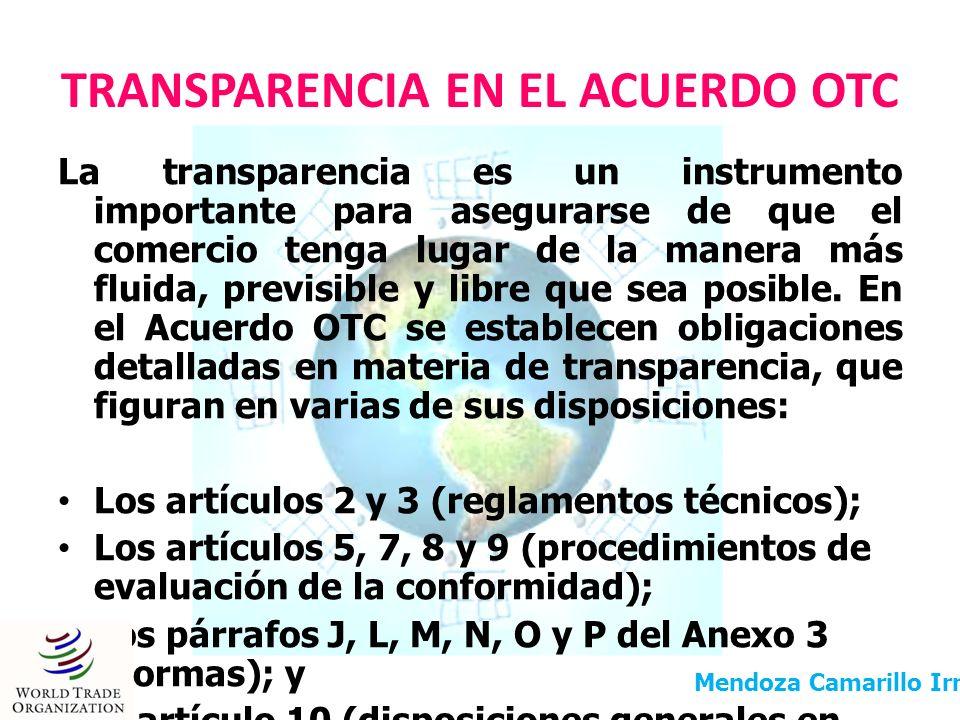 TRANSPARENCIA EN EL ACUERDO OTC La transparencia es un instrumento importante para asegurarse de que el comercio tenga lugar de la manera más fluida,