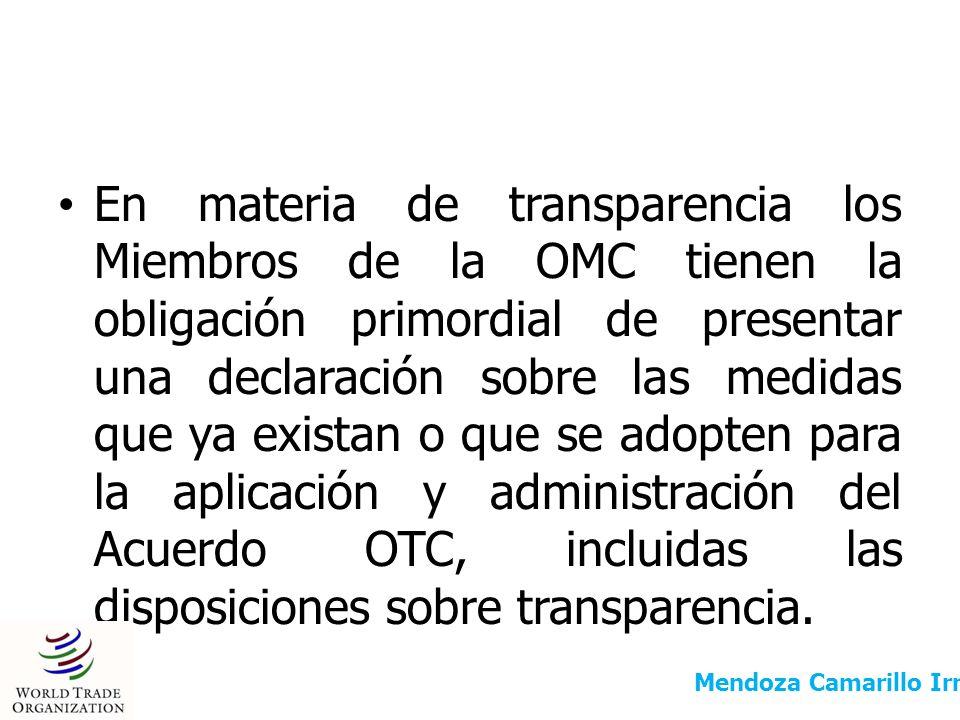 En materia de transparencia los Miembros de la OMC tienen la obligación primordial de presentar una declaración sobre las medidas que ya existan o que