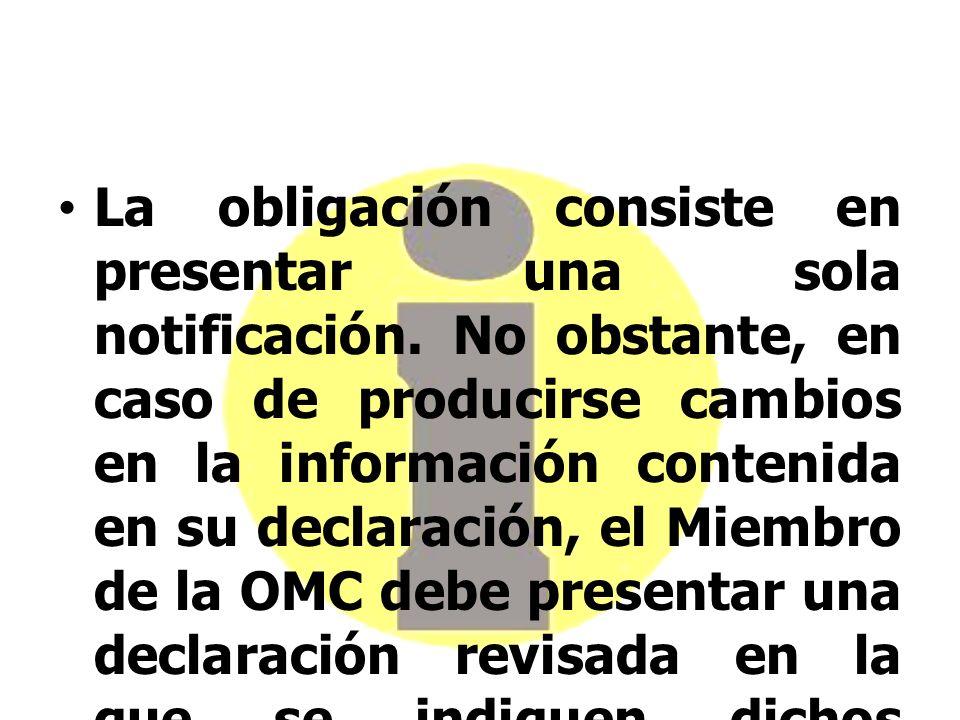 La obligación consiste en presentar una sola notificación. No obstante, en caso de producirse cambios en la información contenida en su declaración, e